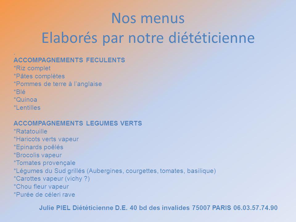Nos menus Elaborés par notre diététicienne Julie PIEL Diététicienne D.E. 40 bd des invalides 75007 PARIS 06.03.57.74.90. ACCOMPAGNEMENTS FECULENTS *Ri