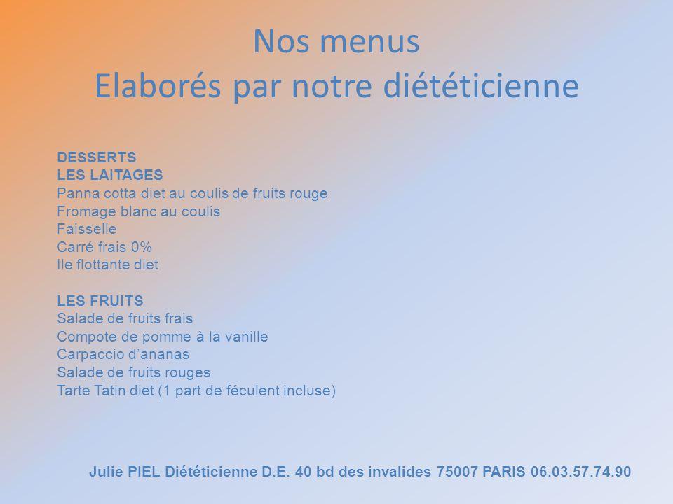 Nos menus Elaborés par notre diététicienne Julie PIEL Diététicienne D.E. 40 bd des invalides 75007 PARIS 06.03.57.74.90 DESSERTS LES LAITAGES Panna co