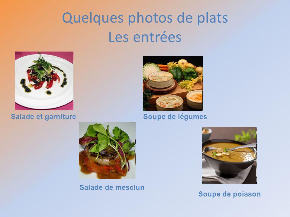 Quelques photos de plats Les entrées Salade et garniture Salade de mesclun Soupe de légumes Soupe de poisson