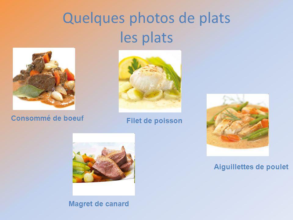 Quelques photos de plats les plats Consommé de boeuf Magret de canard Filet de poisson Aiguillettes de poulet