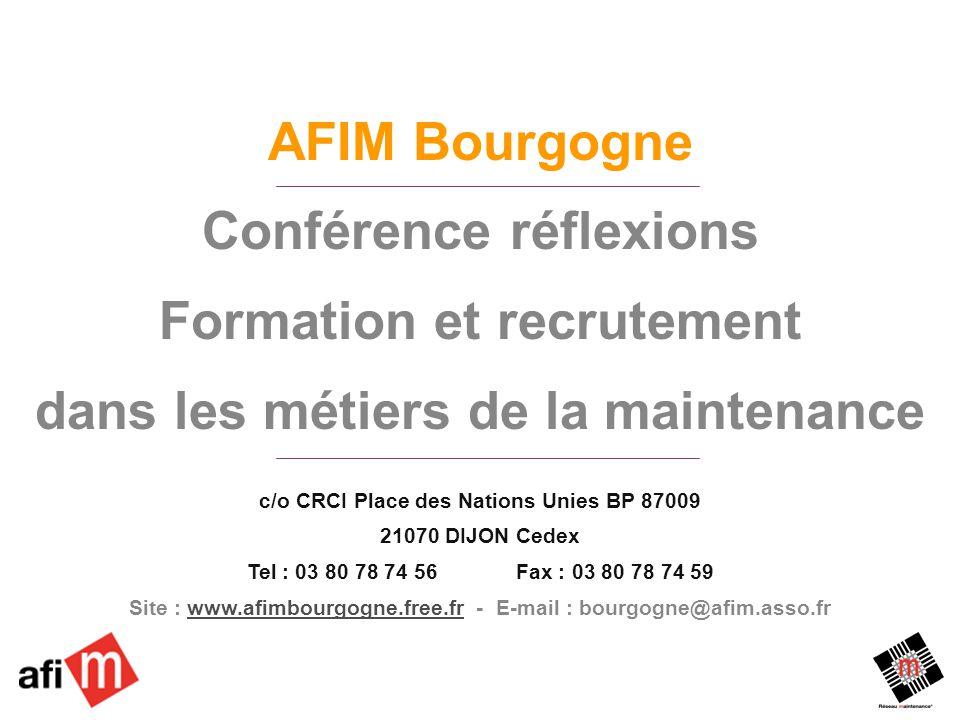 Source OMI Formation et recrutement dans les métiers de la maintenance / DIJON / NC / 7 décembre 2006 1 AFIM Bourgogne Conférence réflexions Formation et recrutement dans les métiers de la maintenance c/o CRCI Place des Nations Unies BP 87009 21070 DIJON Cedex Tel : 03 80 78 74 56 Fax : 03 80 78 74 59 Site : www.afimbourgogne.free.fr - E-mail : bourgogne@afim.asso.frwww.afimbourgogne.free.fr