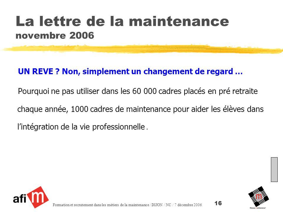 Source OMI Formation et recrutement dans les métiers de la maintenance / DIJON / NC / 7 décembre 2006 16 La lettre de la maintenance novembre 2006 UN REVE .