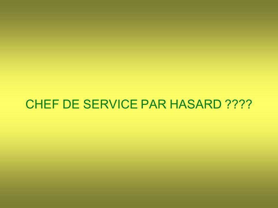 CHEF DE SERVICE PAR HASARD