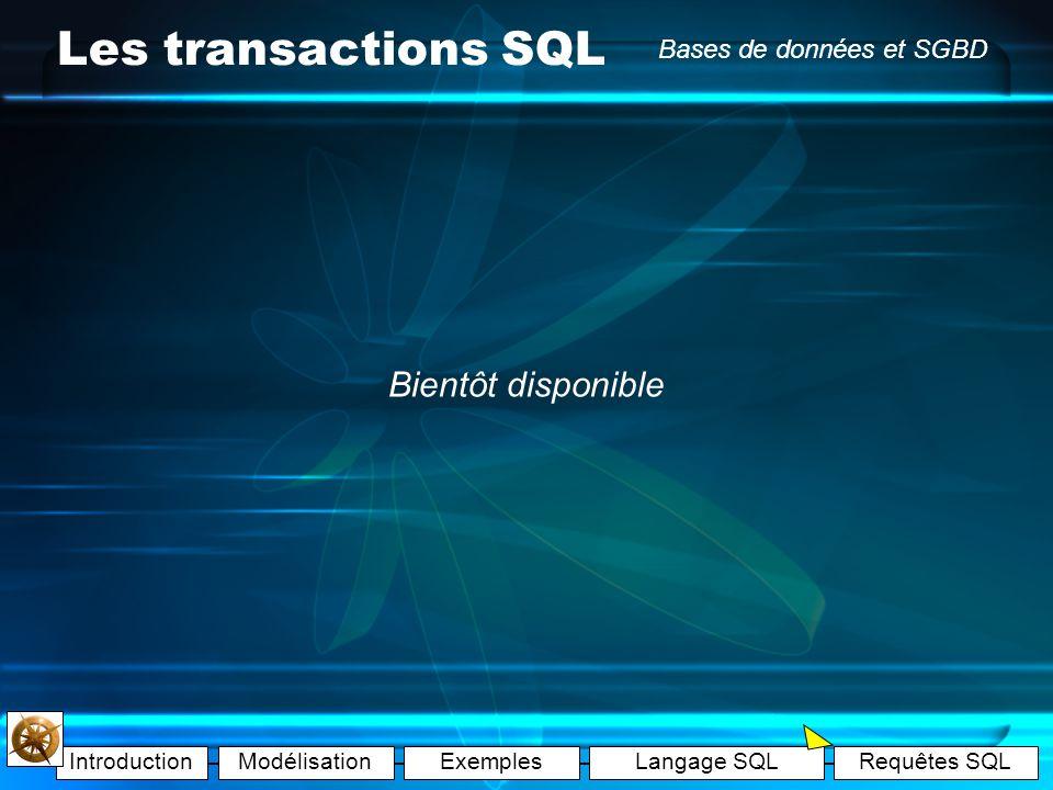 IntroductionModélisationExemplesLangage SQLRequêtes SQL Bases de données et SGBD Les transactions SQL Qu'appelle-t-on SQL? Structured Query Language L