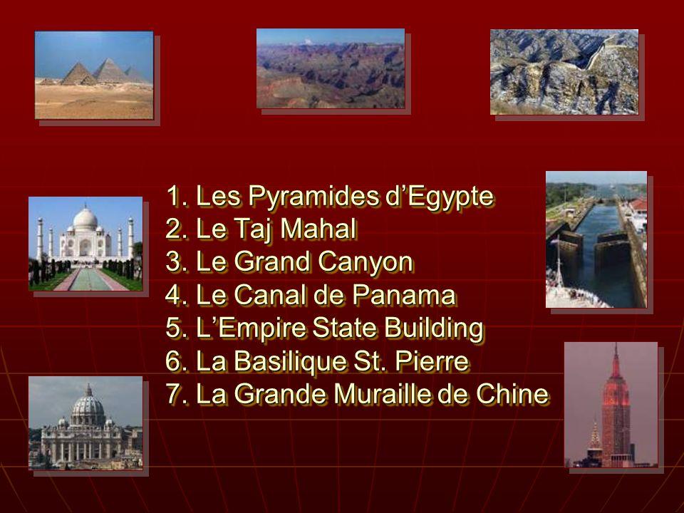 1. Les Pyramides dEgypte 2. Le Taj Mahal 3. Le Grand Canyon 4. Le Canal de Panama 5. LEmpire State Building 6. La Basilique St. Pierre 7. La Grande Mu