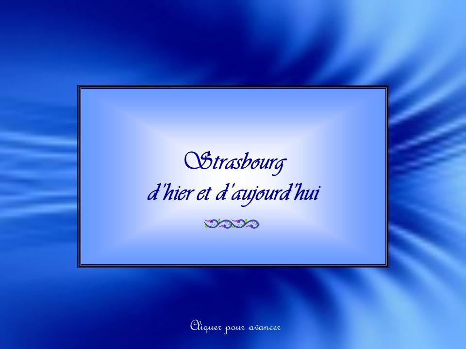 Strasbourg dhier et daujourdhui Cliquer pour avancer