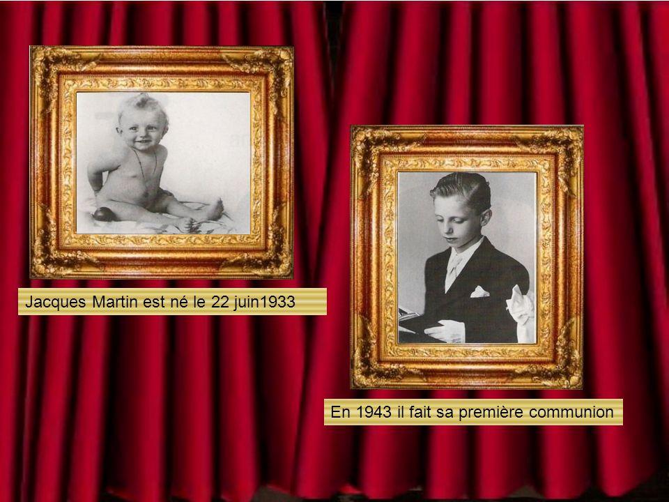 Jacques Martin est né le 22 juin1933 En 1943 il fait sa première communion