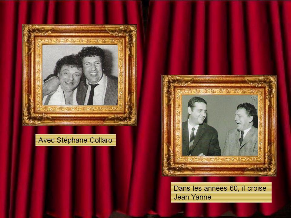 Dans les années 60, il croise Jean Yanne Avec Stéphane Collaro