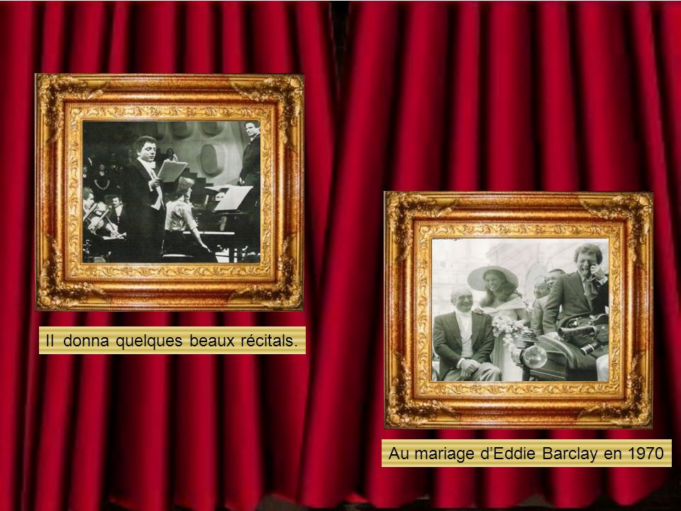 Il donna quelques beaux récitals. Au mariage dEddie Barclay en 1970