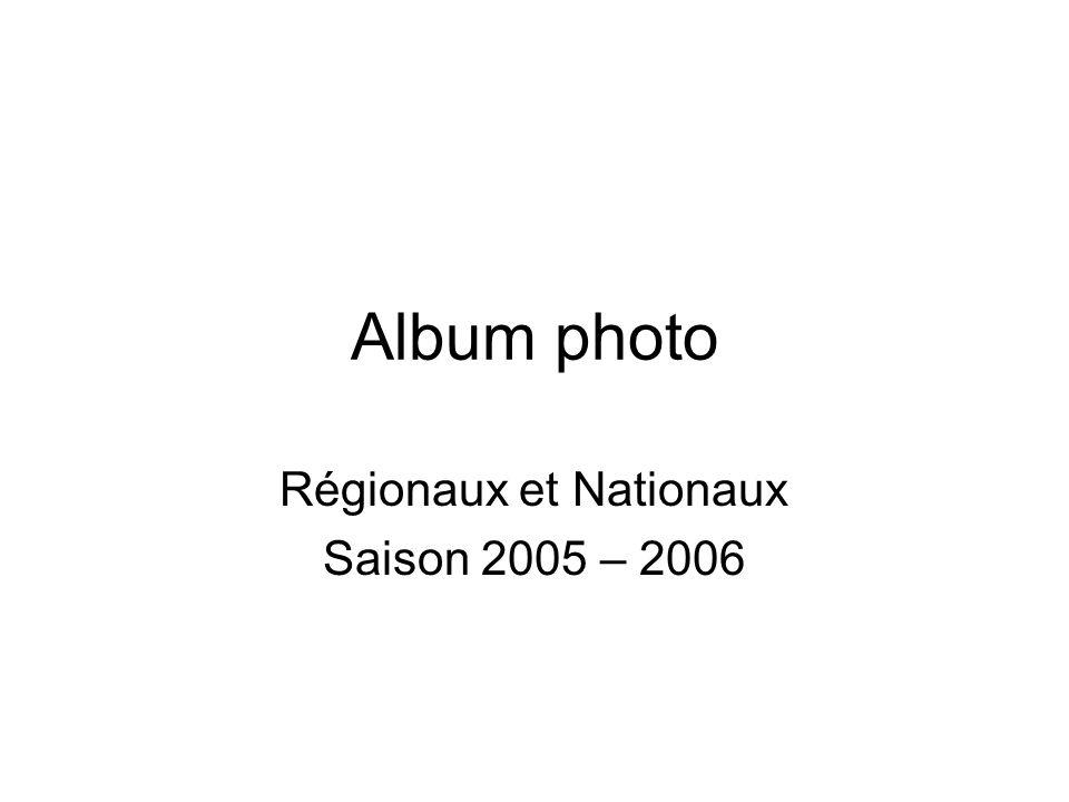 Album photo Régionaux et Nationaux Saison 2005 – 2006