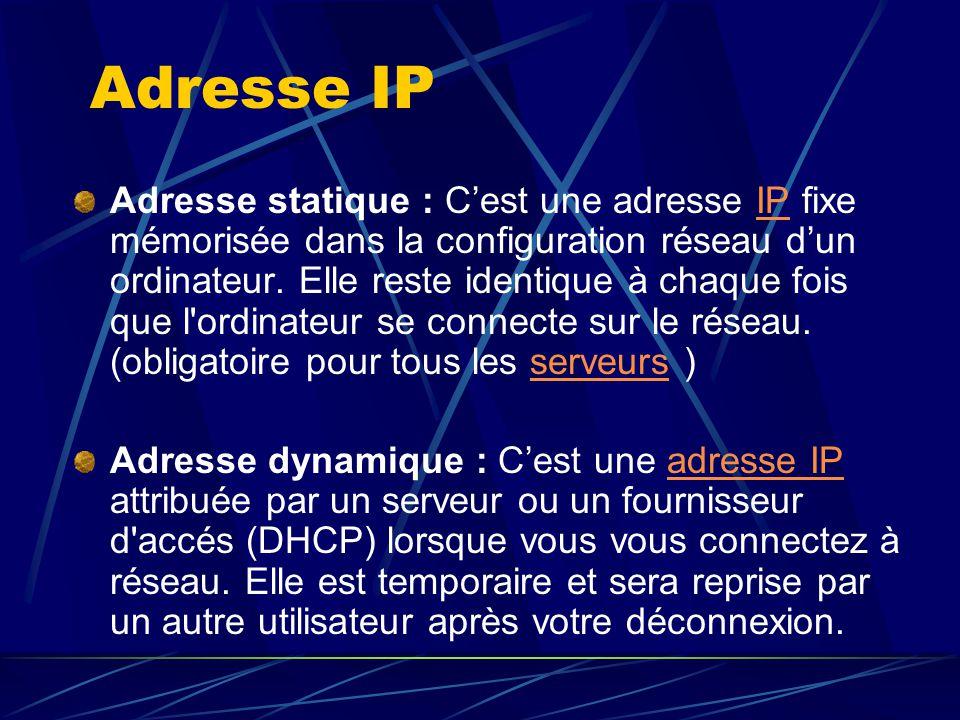 Adresse IP Adresse statique : Cest une adresse IP fixe mémorisée dans la configuration réseau dun ordinateur. Elle reste identique à chaque fois que l