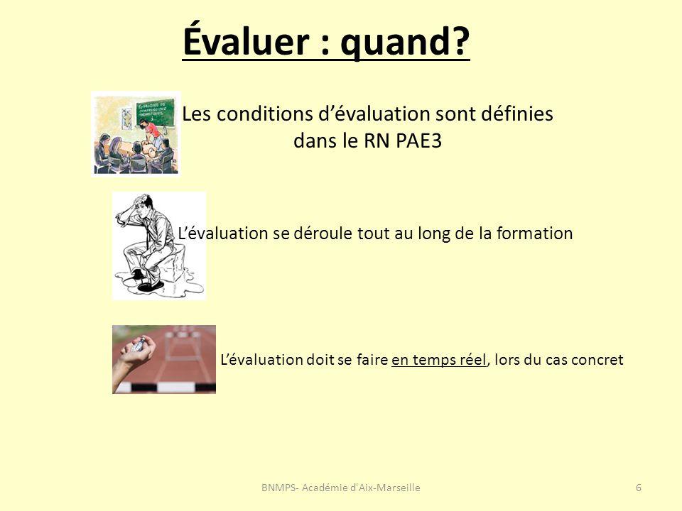 Évaluer : quand? BNMPS- Académie d'Aix-Marseille6 Les conditions dévaluation sont définies dans le RN PAE3 Lévaluation se déroule tout au long de la f
