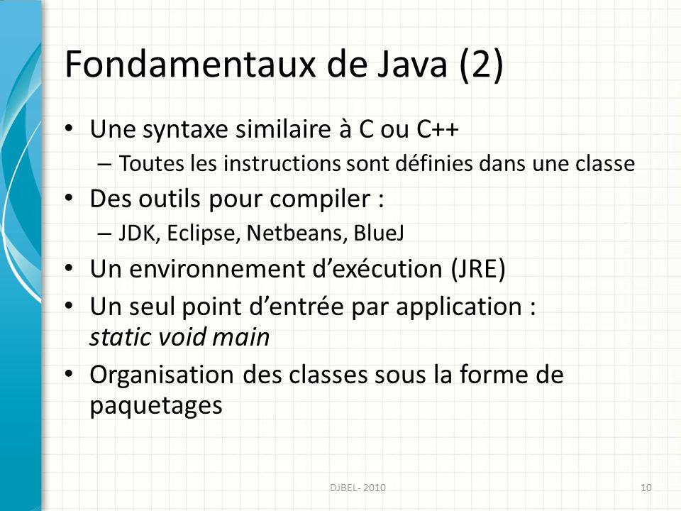 Fondamentaux de Java (2) Une syntaxe similaire à C ou C++ – Toutes les instructions sont définies dans une classe Des outils pour compiler : – JDK, Ec