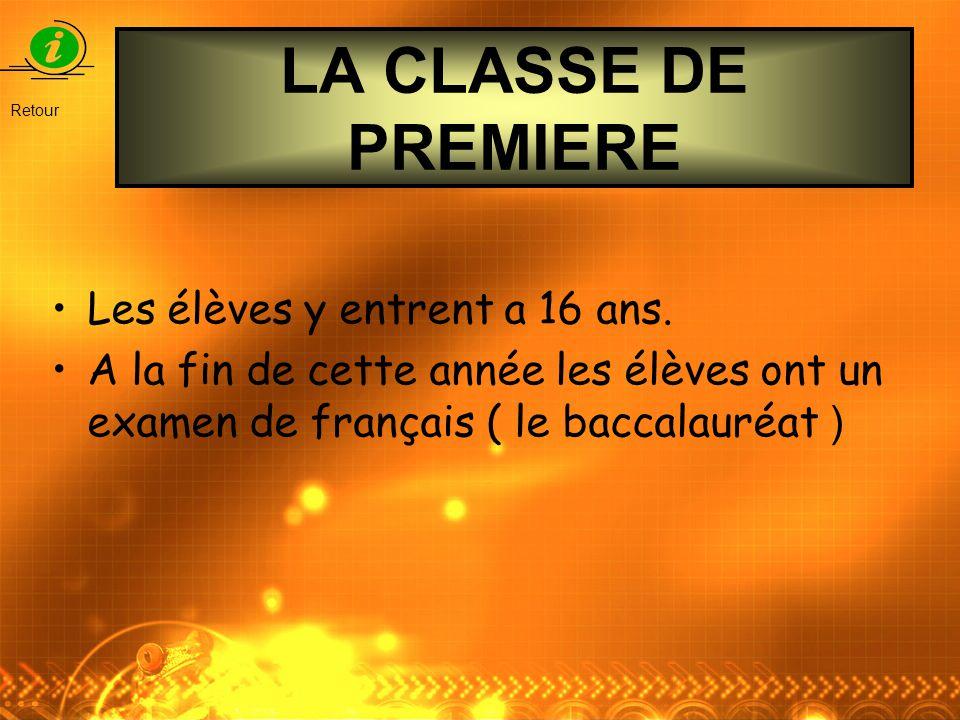 LA CLASSE DE PREMIERE Les élèves y entrent a 16 ans. A la fin de cette année les élèves ont un examen de français ( le baccalauréat ) Retour
