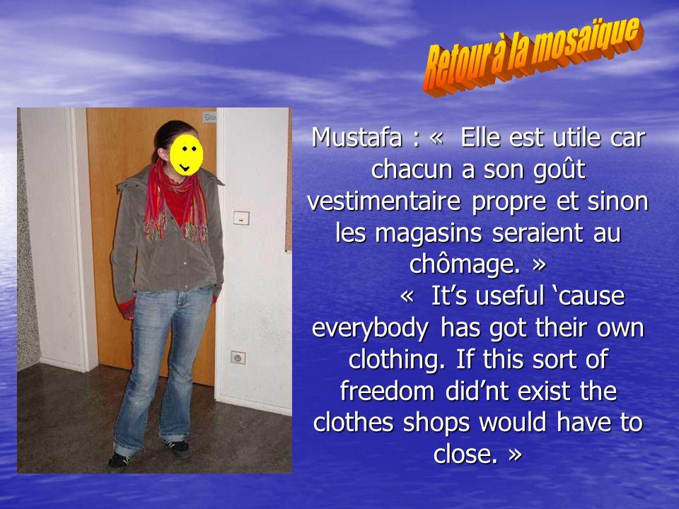 Mustafa : « Elle est utile car chacun a son goût vestimentaire propre et sinon les magasins seraient au chômage.