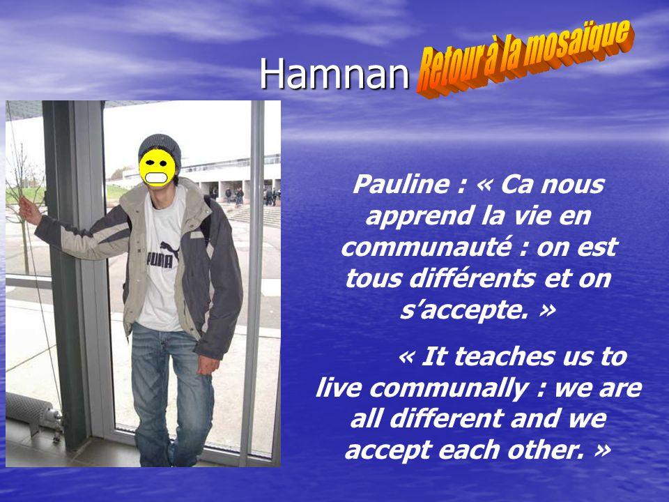 Hamnan Pauline : « Ca nous apprend la vie en communauté : on est tous différents et on saccepte.