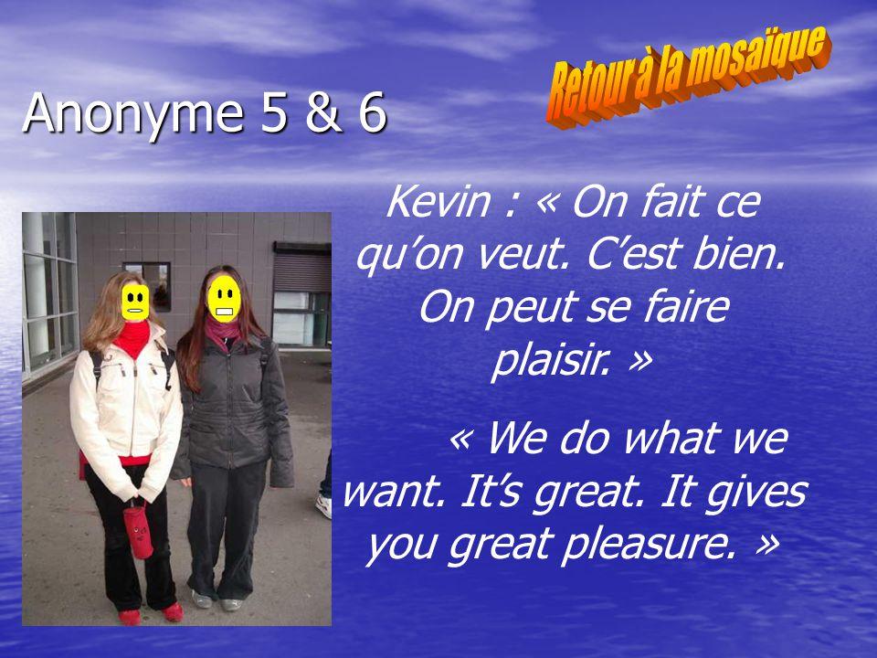 Anonyme 5 & 6 Kevin : « On fait ce quon veut. Cest bien.
