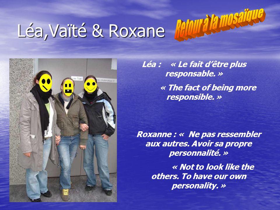 Léa,Vaïté & Roxane Léa : « Le fait dêtre plus responsable.