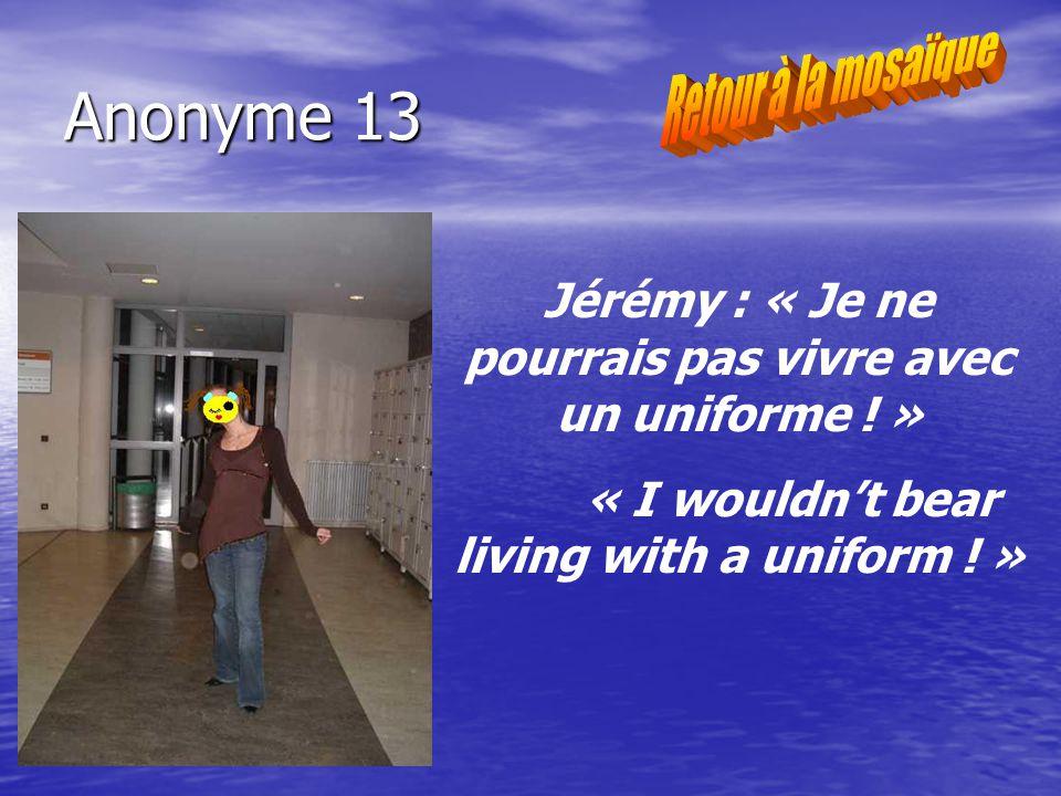 Anonyme 13 Jérémy : « Je ne pourrais pas vivre avec un uniforme .