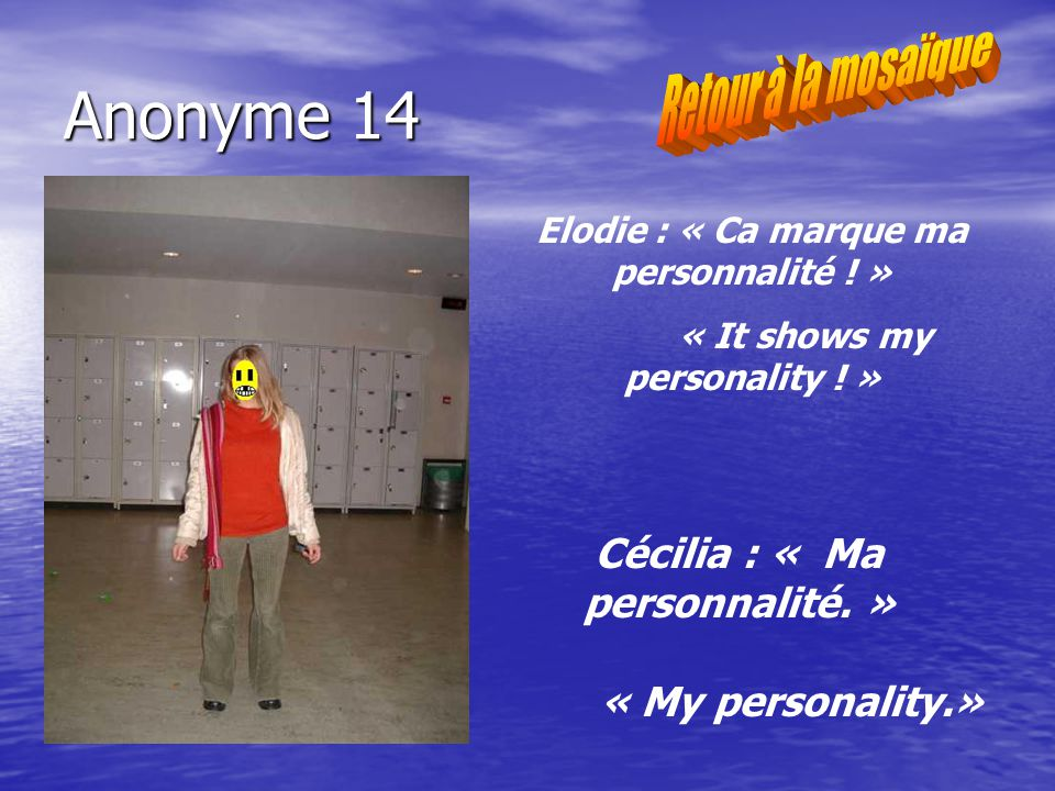 Anonyme 14 Elodie : « Ca marque ma personnalité .» « It shows my personality .