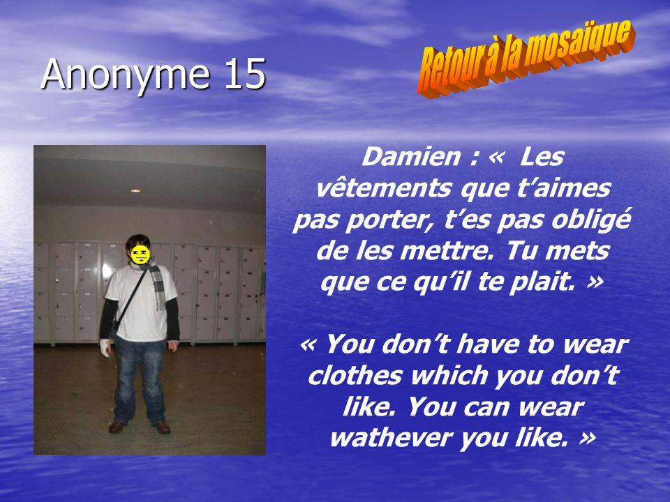 Anonyme 15 Damien : « Les vêtements que taimes pas porter, tes pas obligé de les mettre.