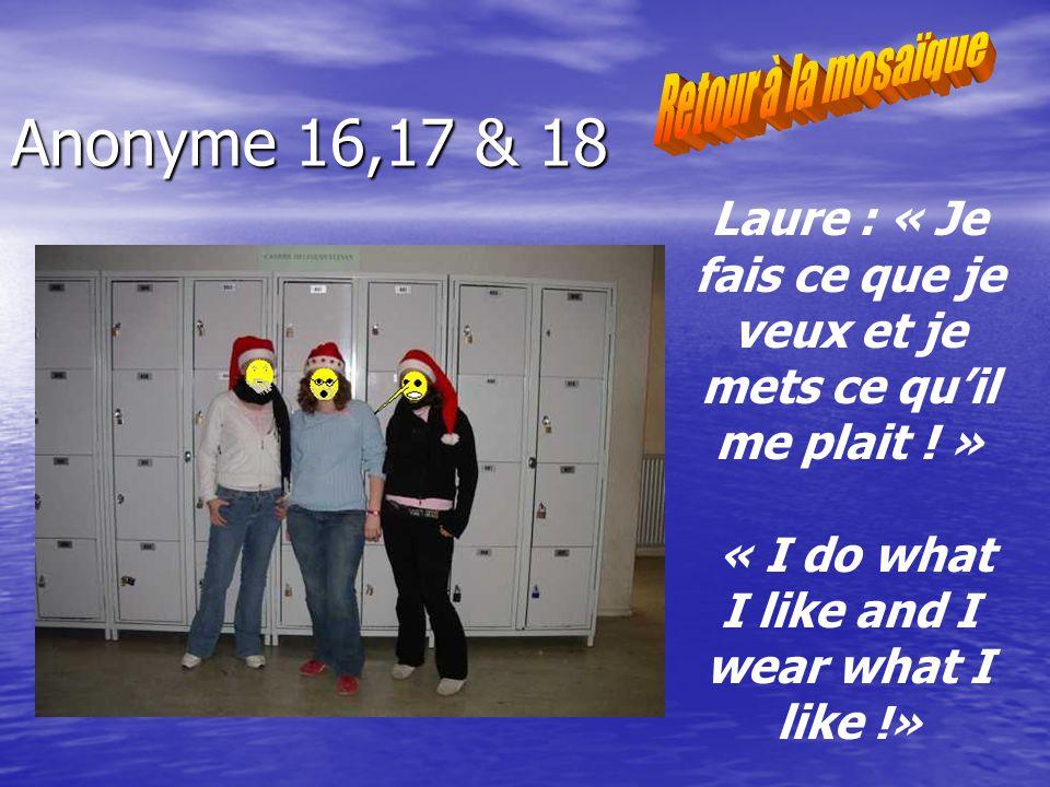 Anonyme 16,17 & 18 Laure : « Je fais ce que je veux et je mets ce quil me plait .