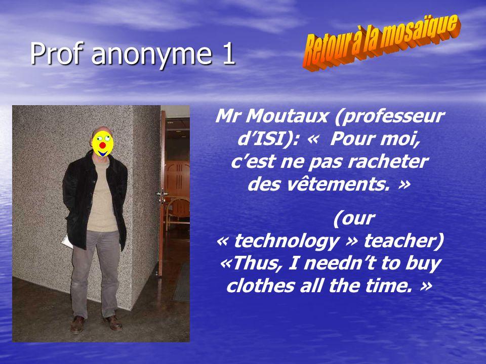 Prof anonyme 1 Mr Moutaux (professeur dISI): « Pour moi, cest ne pas racheter des vêtements.