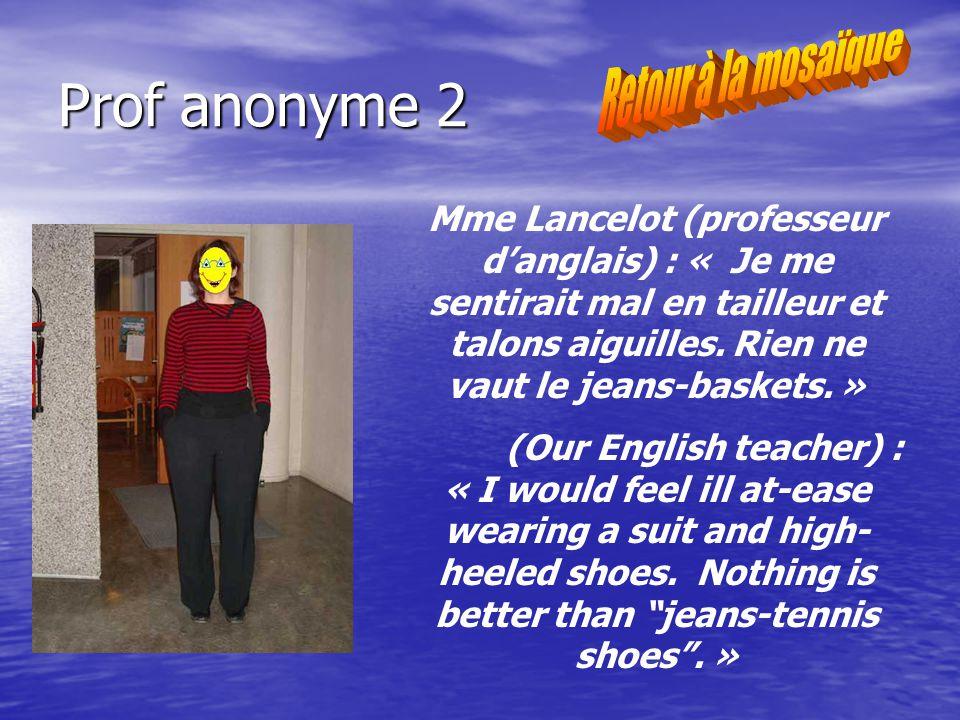 Prof anonyme 2 Mme Lancelot (professeur danglais) : « Je me sentirait mal en tailleur et talons aiguilles.