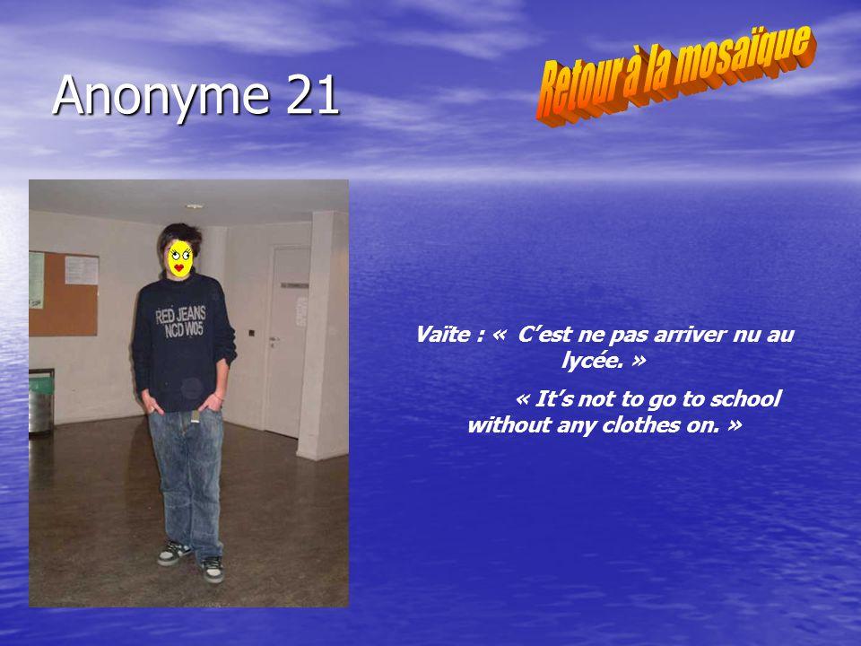 Anonyme 21 Vaïte : « Cest ne pas arriver nu au lycée.