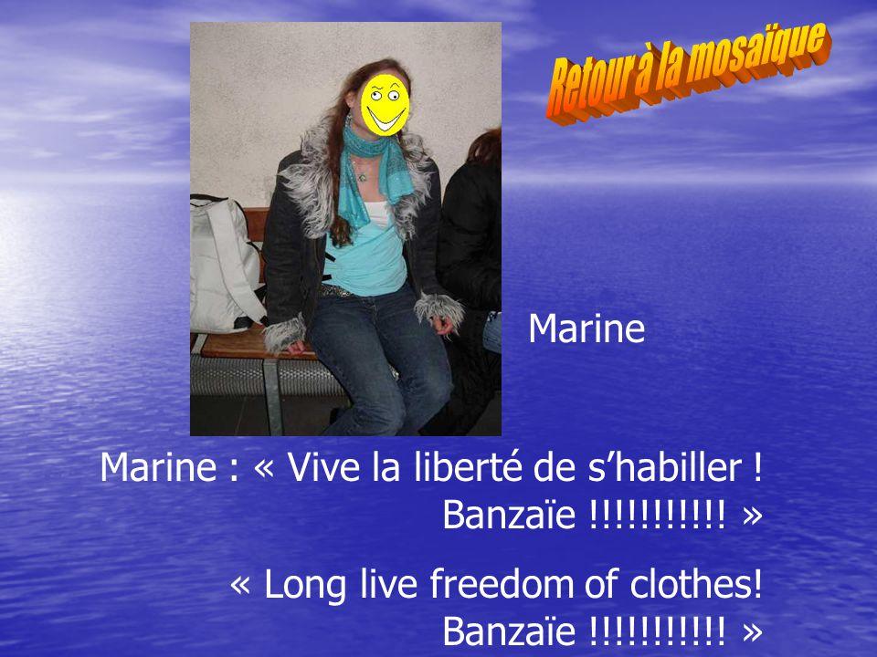 Marine : « Vive la liberté de shabiller . Banzaïe !!!!!!!!!!.