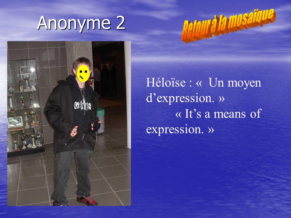 Anonyme 3 Timothé : « Ca représente la liberté de goûts. » « It represents the freedom of tastes. »