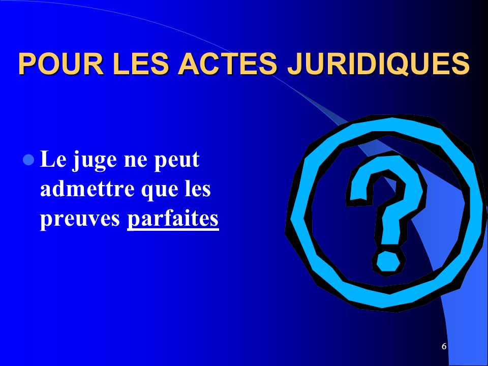 5 MOYENS DE PREUVE POUR : LES ACTES JURIDIQUES LES FAITS JURIDIQUES