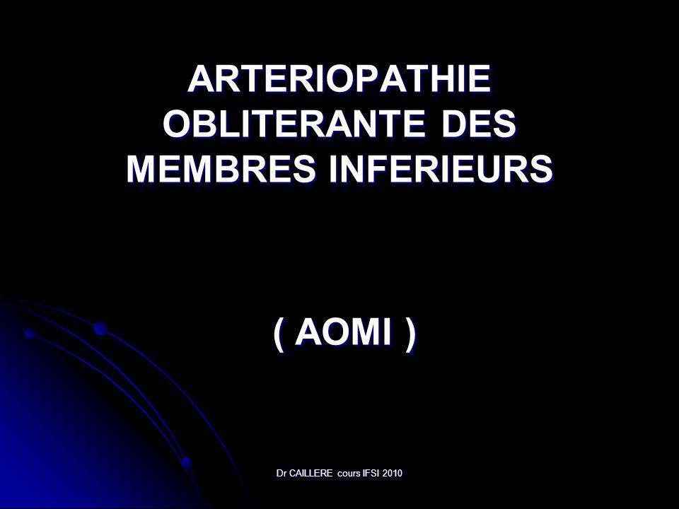 Dr CAILLERE cours IFSI 2010 ARTERIOPATHIE OBLITERANTE DES MEMBRES INFERIEURS ( AOMI ) ( AOMI )