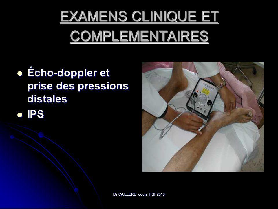 Dr CAILLERE cours IFSI 2010 EXAMENS CLINIQUE ET COMPLEMENTAIRES Écho-doppler et prise des pressions distales Écho-doppler et prise des pressions distales IPS IPS