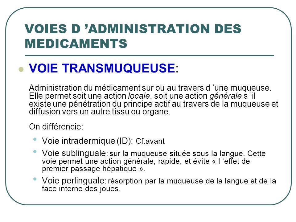 VOIE TRANSMUQUEUSE: Administration du médicament sur ou au travers d une muqueuse. Elle permet soit une action locale, soit une action générale s il e