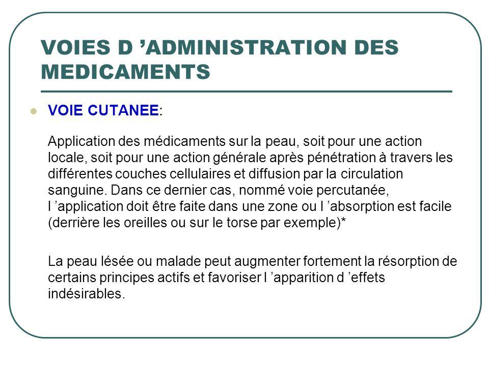 VOIE CUTANEE: Application des médicaments sur la peau, soit pour une action locale, soit pour une action générale après pénétration à travers les diff