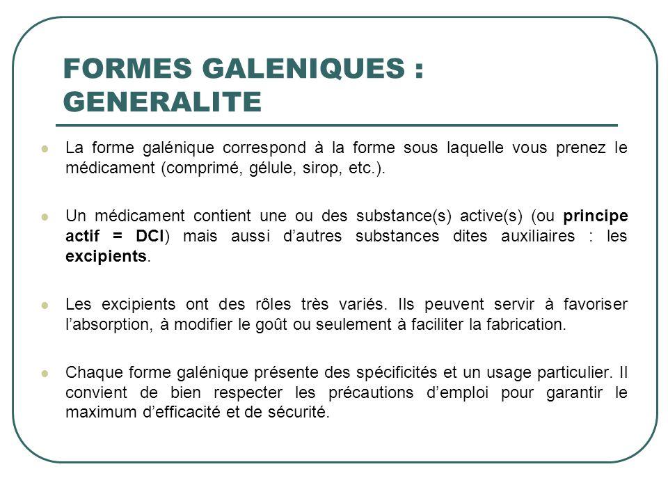 FORMES GALENIQUES : GENERALITE La forme galénique correspond à la forme sous laquelle vous prenez le médicament (comprimé, gélule, sirop, etc.). Un mé