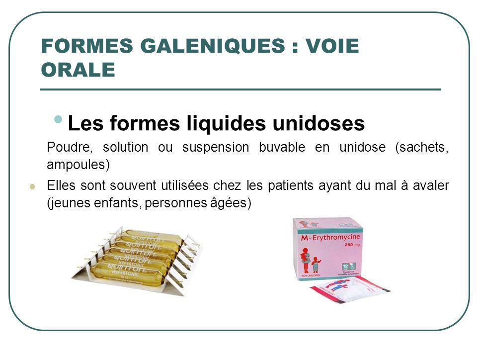 Les formes liquides unidoses Poudre, solution ou suspension buvable en unidose (sachets, ampoules) Elles sont souvent utilisées chez les patients ayan