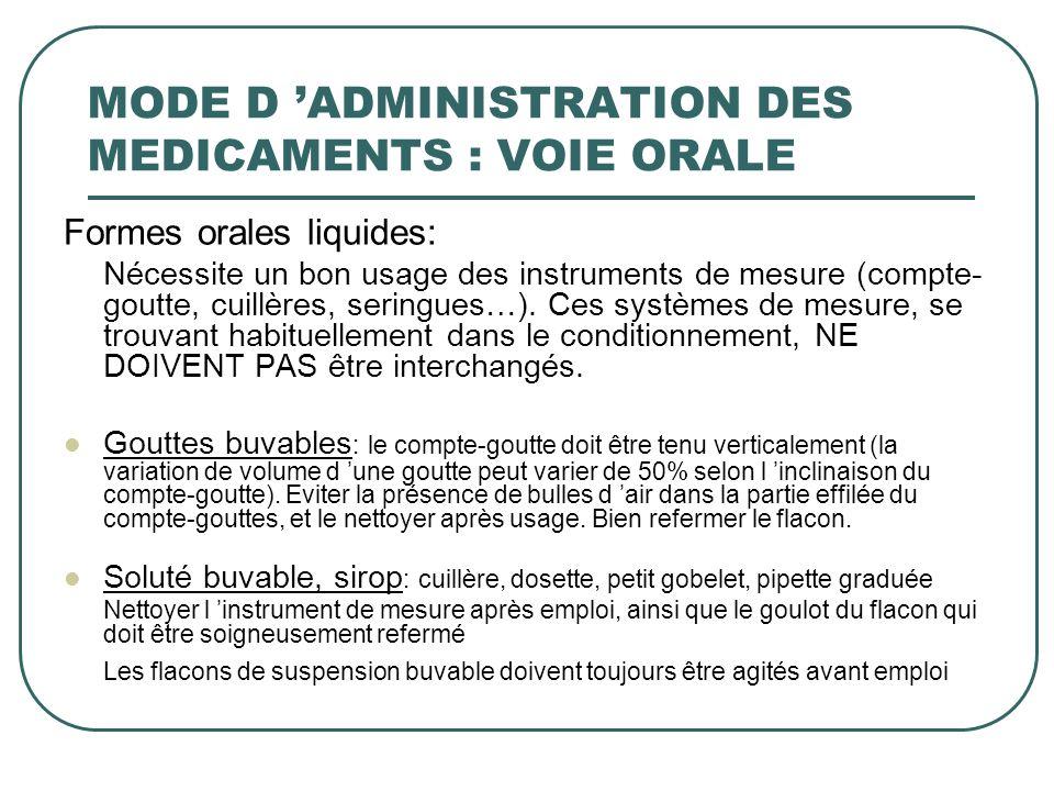 Formes orales liquides: Nécessite un bon usage des instruments de mesure (compte- goutte, cuillères, seringues…). Ces systèmes de mesure, se trouvant