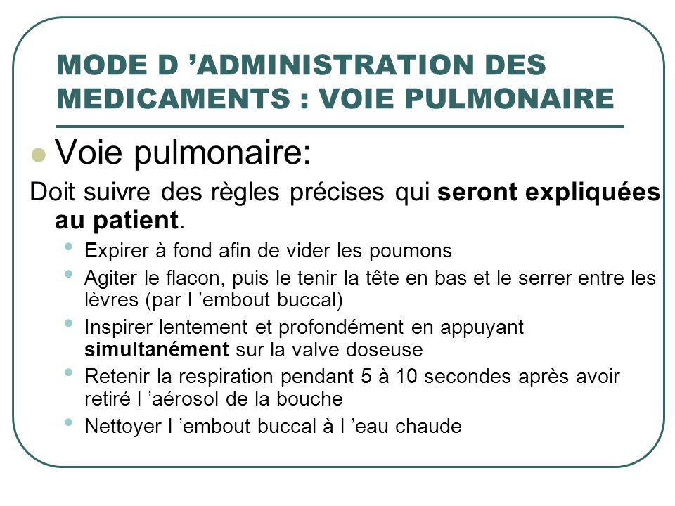 Voie pulmonaire: Doit suivre des règles précises qui seront expliquées au patient. Expirer à fond afin de vider les poumons Agiter le flacon, puis le