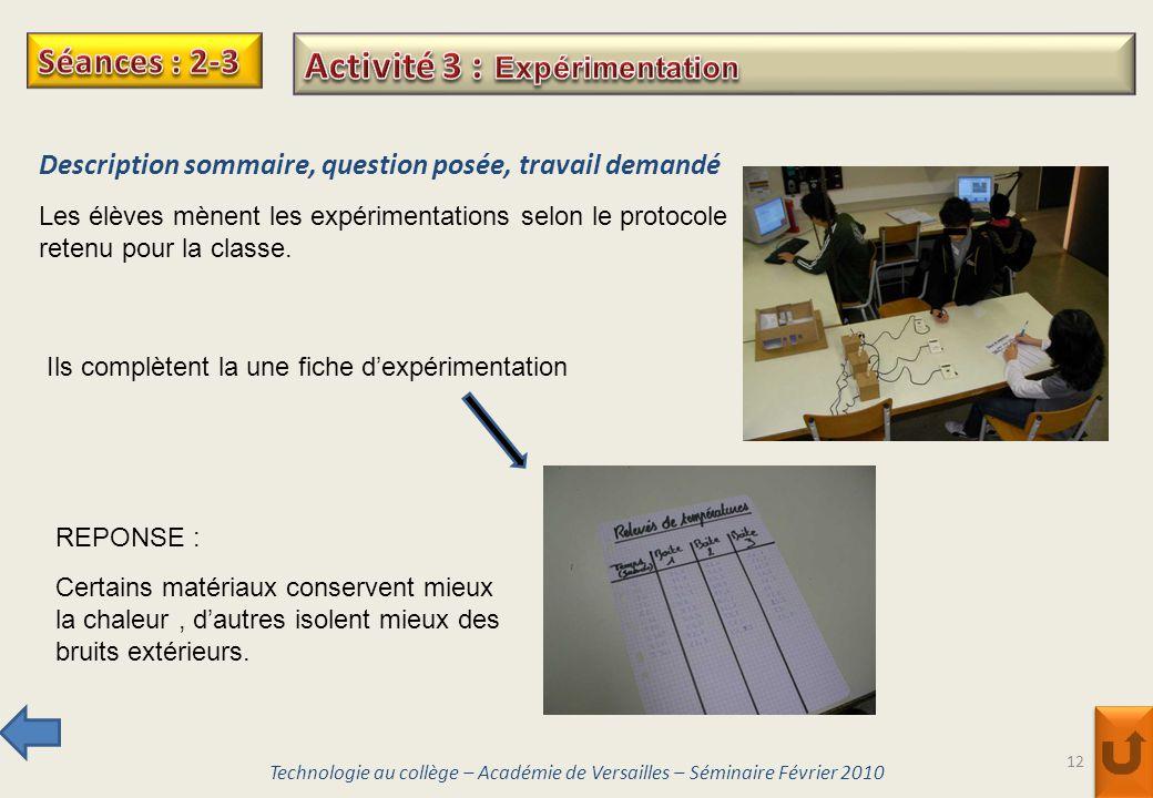 12 Description sommaire, question posée, travail demandé Les élèves mènent les expérimentations selon le protocole retenu pour la classe. Technologie