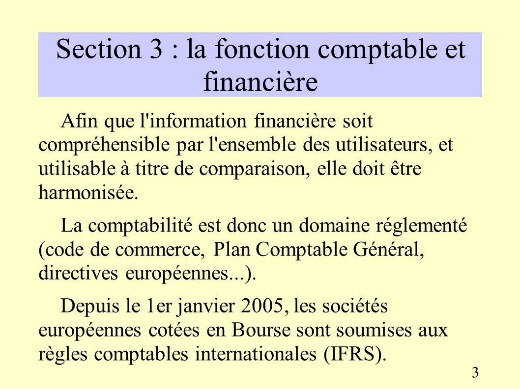 Section 3 : la fonction comptable et financière De manière externe : il informe les partenaires de l entreprise de la situation financière et des résultats de celle-ci.
