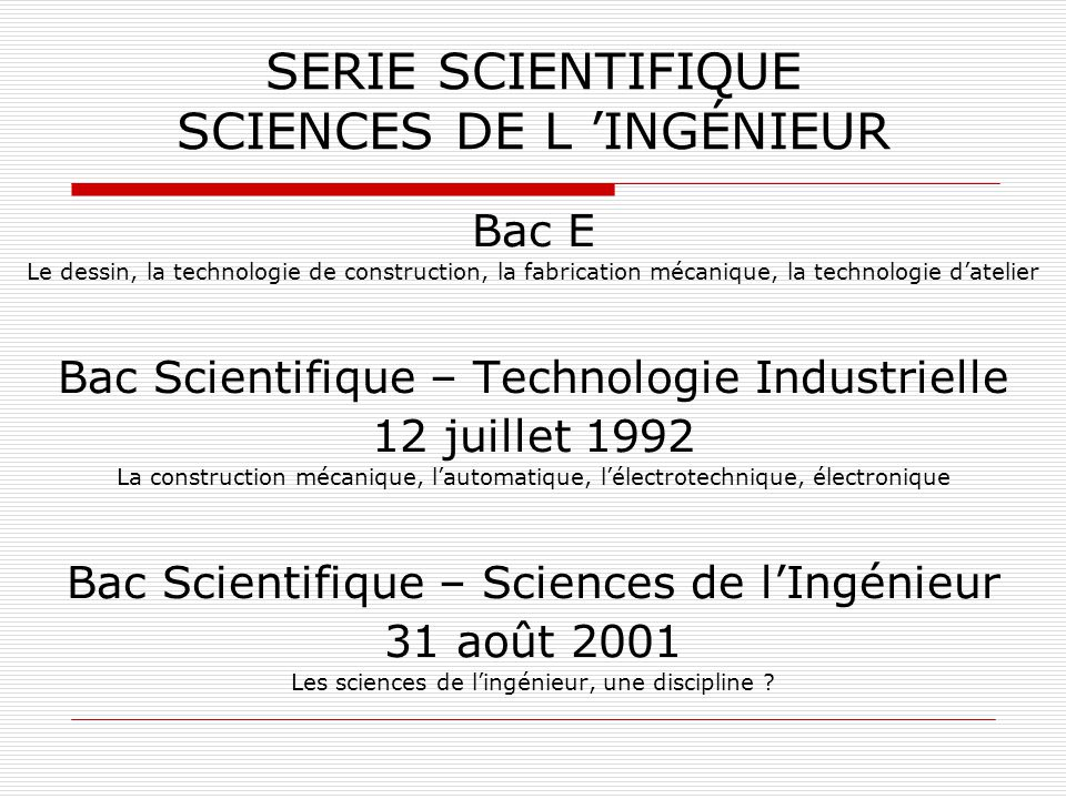 SERIE SCIENTIFIQUE SCIENCES DE L INGÉNIEUR Bac E Le dessin, la technologie de construction, la fabrication mécanique, la technologie datelier Bac Scie