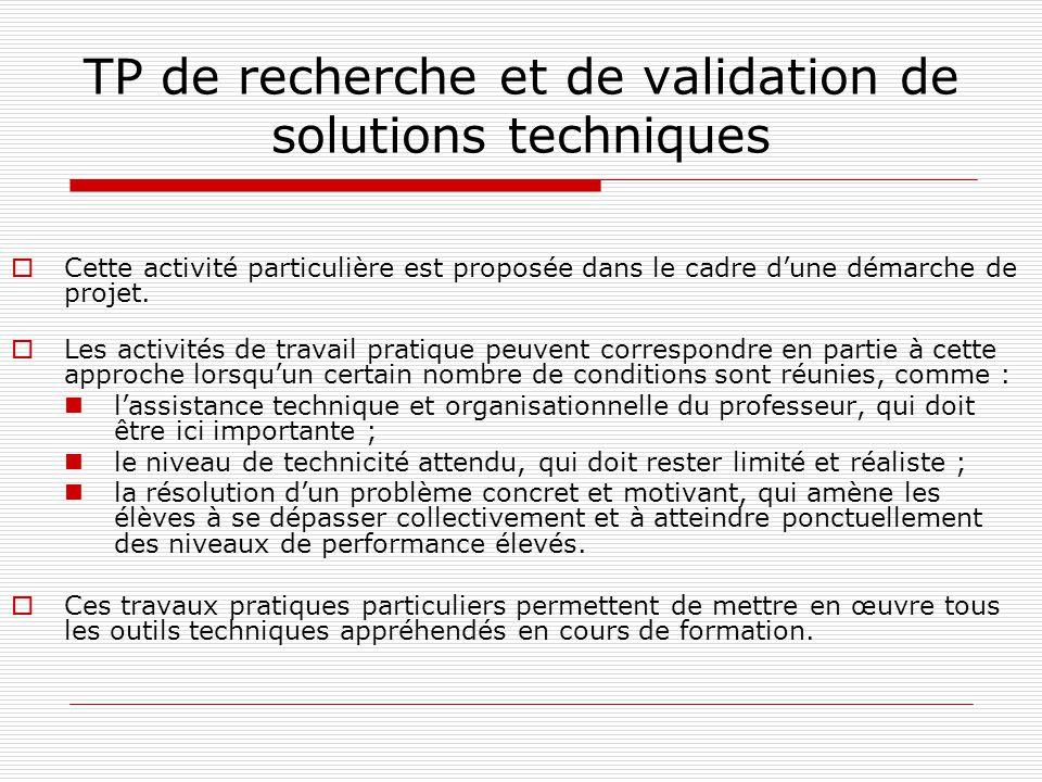 TP de recherche et de validation de solutions techniques Cette activité particulière est proposée dans le cadre dune démarche de projet. Les activités