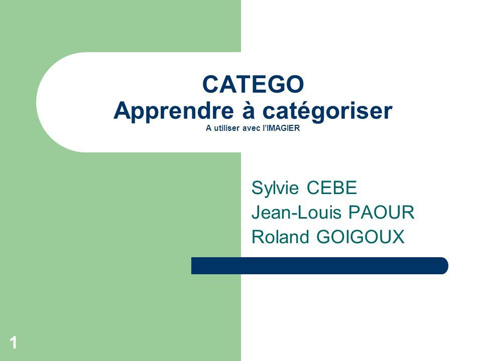 1 CATEGO Apprendre à catégoriser A utiliser avec lIMAGIER Sylvie CEBE Jean-Louis PAOUR Roland GOIGOUX