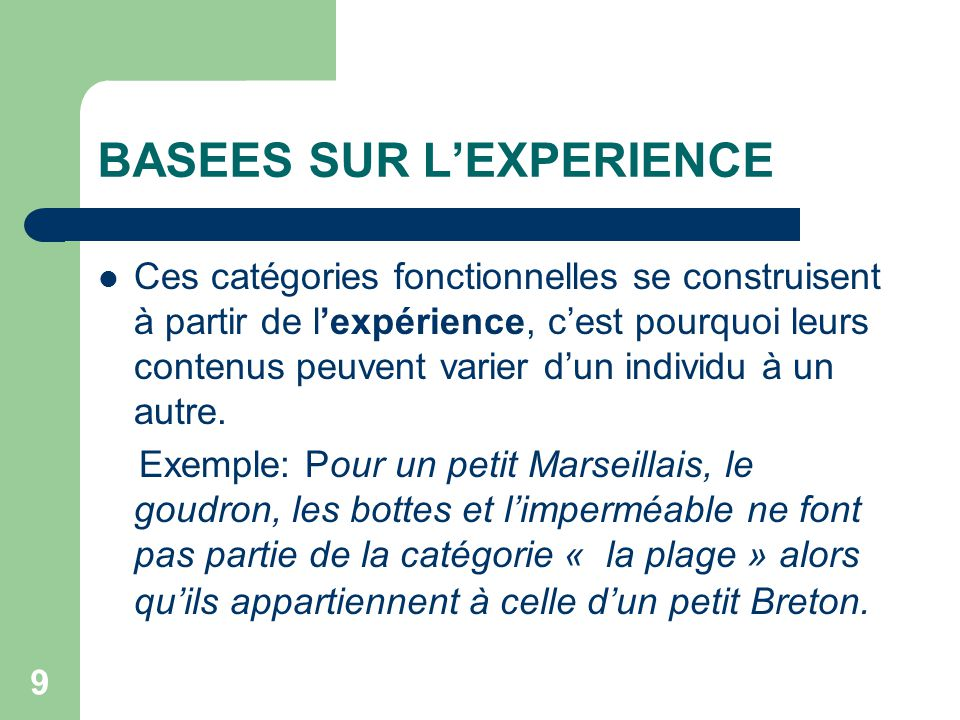 9 BASEES SUR LEXPERIENCE Ces catégories fonctionnelles se construisent à partir de lexpérience, cest pourquoi leurs contenus peuvent varier dun individu à un autre.