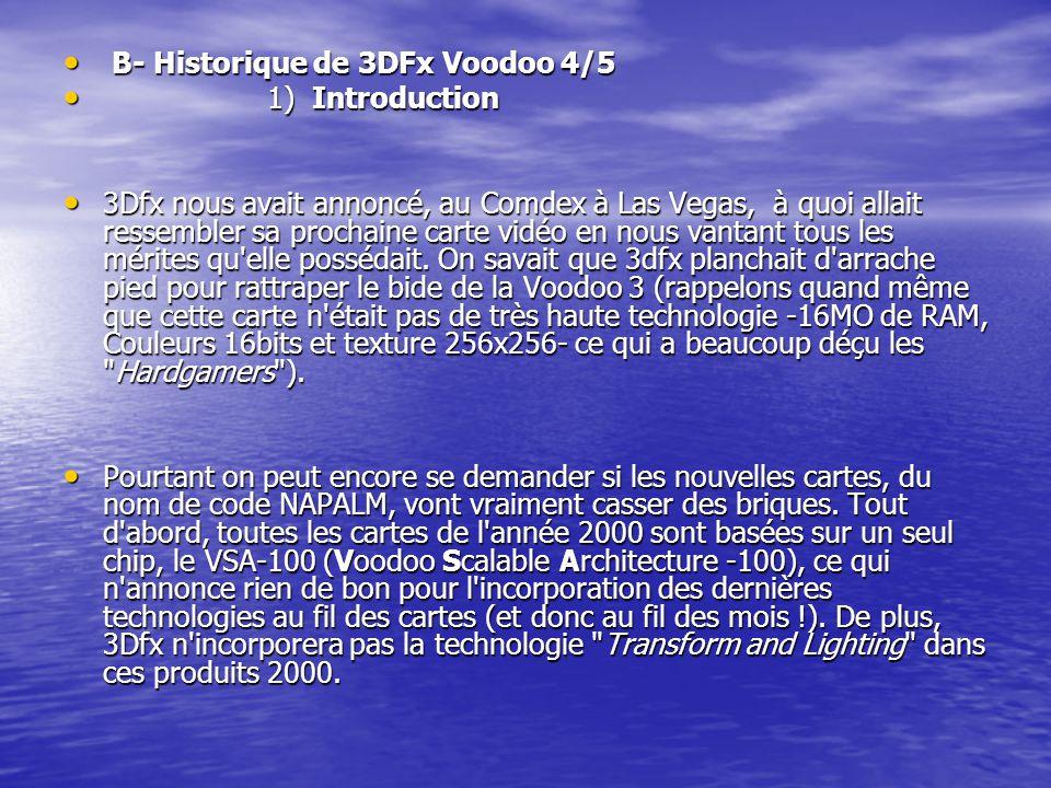 B- Historique de 3DFx Voodoo 4/5 B- Historique de 3DFx Voodoo 4/5 1) Introduction 1) Introduction 3Dfx nous avait annoncé, au Comdex à Las Vegas, à qu