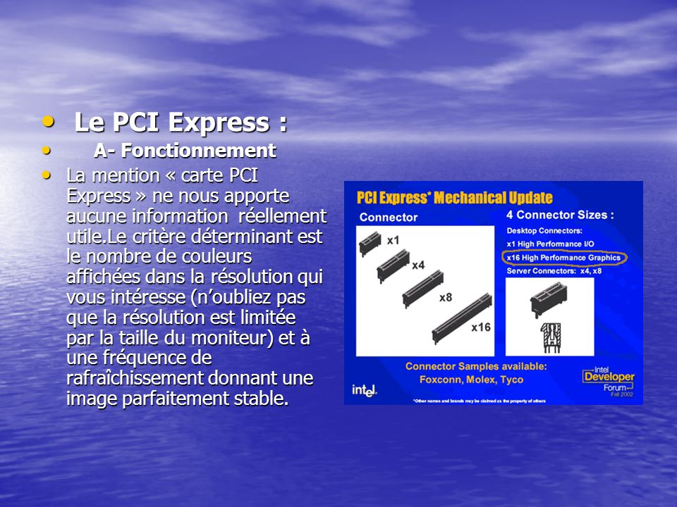 Le PCI Express : Le PCI Express : A- Fonctionnement A- Fonctionnement La mention « carte PCI Express » ne nous apporte aucune information réellement u