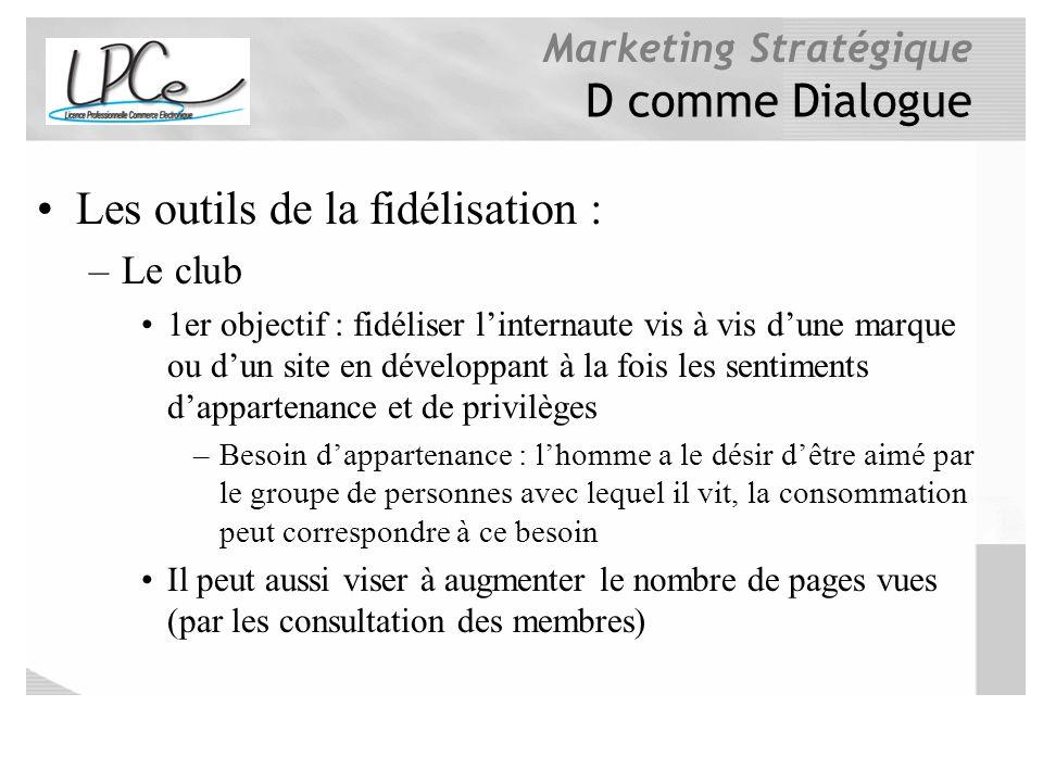 Marketing Stratégique D comme Dialogue Les outils de la fidélisation : –Le club 1er objectif : fidéliser linternaute vis à vis dune marque ou dun site