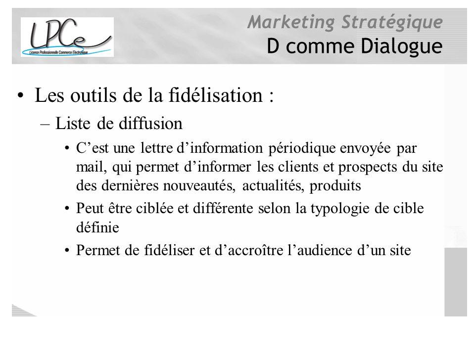 Marketing Stratégique D comme Dialogue Les outils de la fidélisation : –Liste de diffusion Cest une lettre dinformation périodique envoyée par mail, q